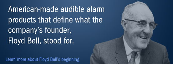 American-made audible alarm products that define what the company's founder, Floyd Bell, stood for.
