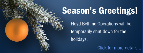 To allow employees to celebrate the holidays, Floyd Bell Inc will shut down its operations from Friday, December 22nd 2017 at 12:00pm EST until Tuesday , January 2nd, 2018 at 8am EST. We will resume shipping on January 3rd, 2018.